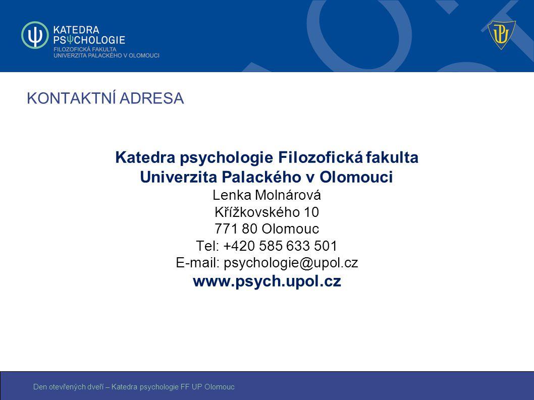 Den otevřených dveří – Katedra psychologie FF UP Olomouc KONTAKTNÍ ADRESA Katedra psychologie Filozofická fakulta Univerzita Palackého v Olomouci Lenk