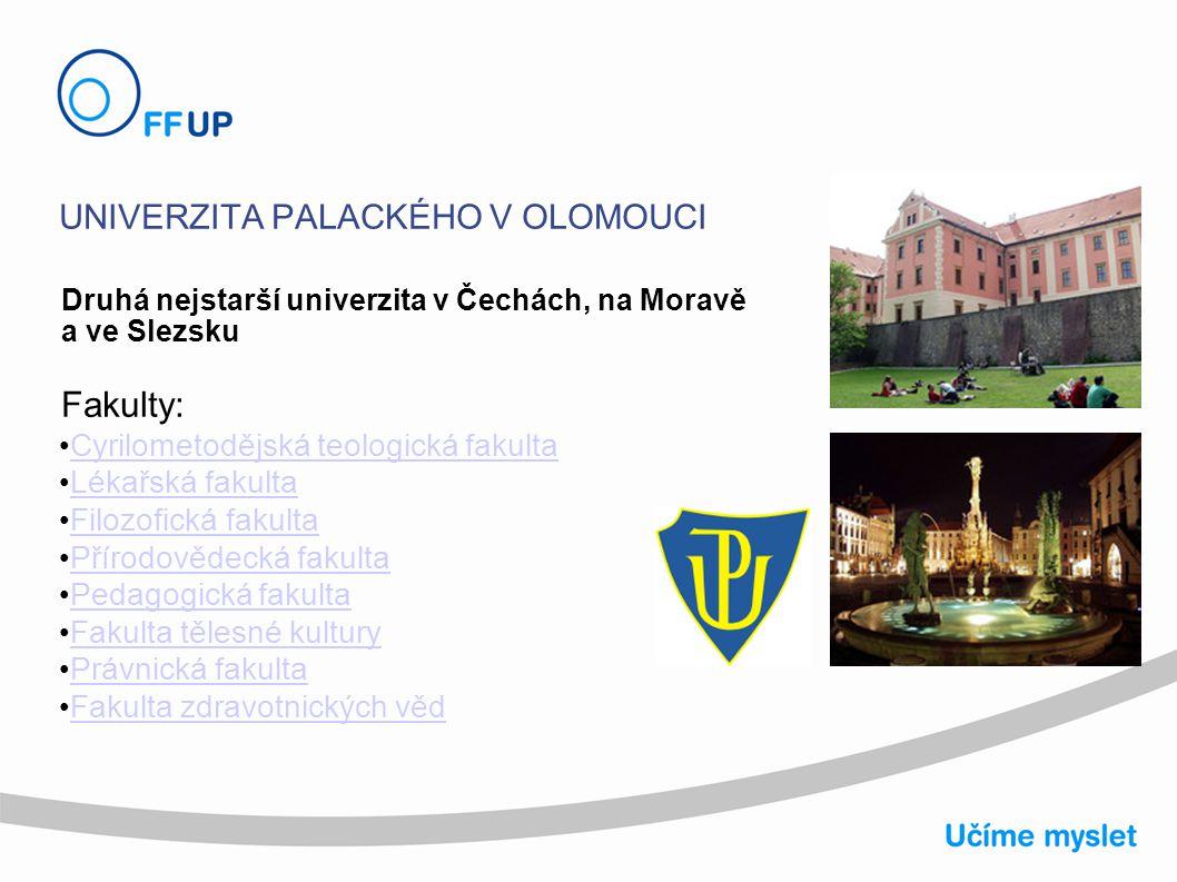 UNIVERZITA PALACKÉHO V OLOMOUCI Druhá nejstarší univerzita v Čechách, na Moravě a ve Slezsku Fakulty: Cyrilometodějská teologická fakulta Lékařská fak
