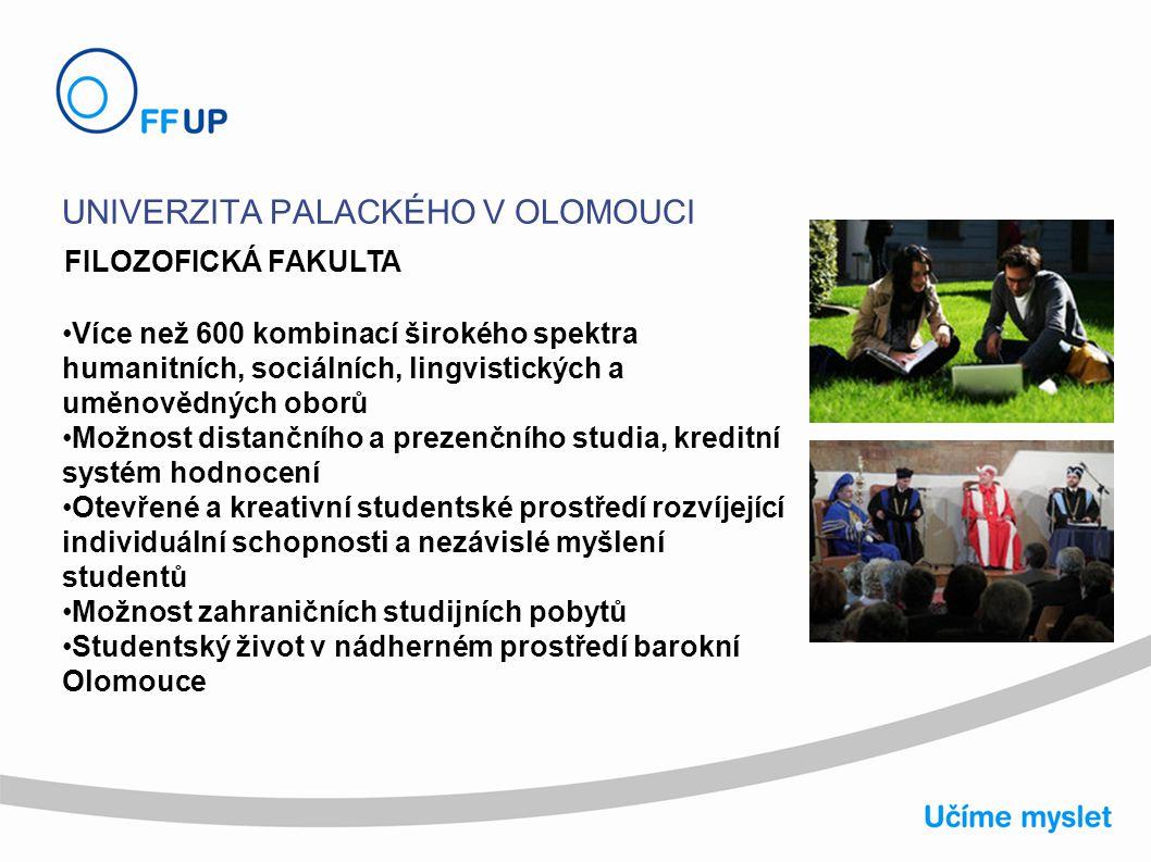 UNIVERZITA PALACKÉHO V OLOMOUCI FILOZOFICKÁ FAKULTA Více než 600 kombinací širokého spektra humanitních, sociálních, lingvistických a uměnovědných obo