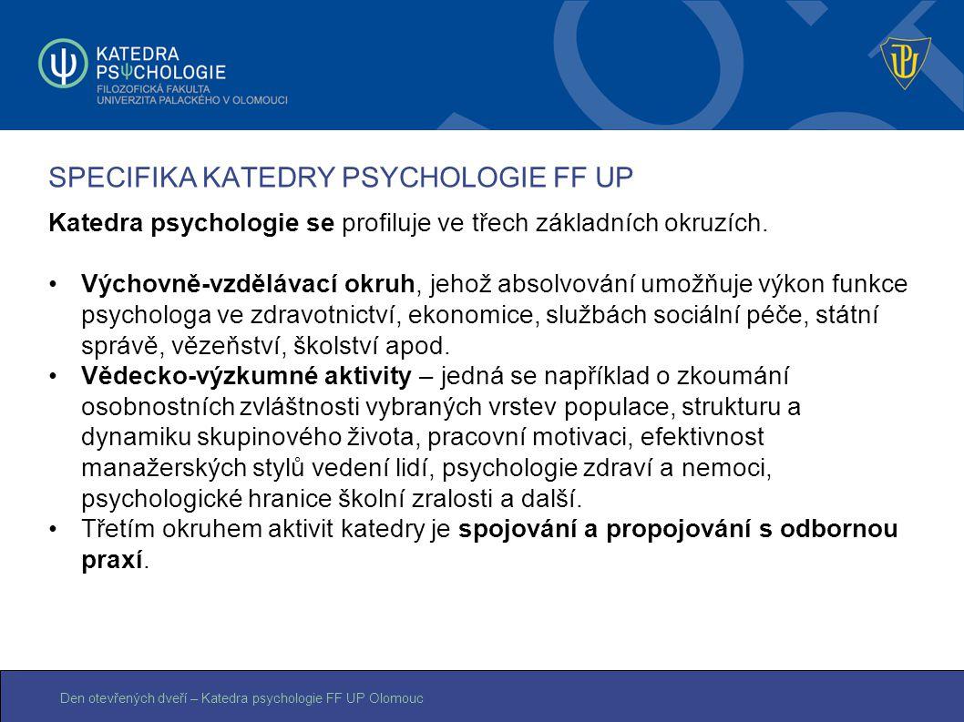 Den otevřených dveří – Katedra psychologie FF UP Olomouc SPECIFIKA KATEDRY PSYCHOLOGIE FF UP Katedra psychologie se profiluje ve třech základních okru