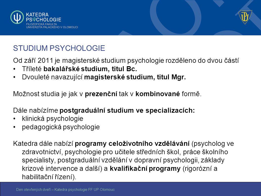 Den otevřených dveří – Katedra psychologie FF UP Olomouc STUDIUM PSYCHOLOGIE Od září 2011 je magisterské studium psychologie rozděleno do dvou částí T