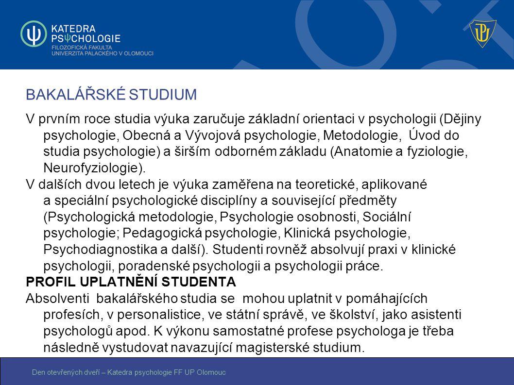 Den otevřených dveří – Katedra psychologie FF UP Olomouc BAKALÁŘSKÉ STUDIUM V prvním roce studia výuka zaručuje základní orientaci v psychologii (Ději