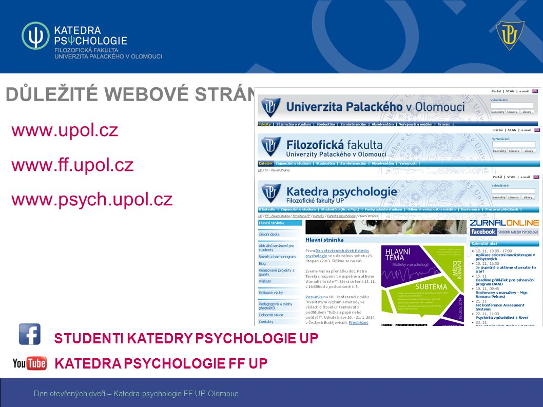 Den otevřených dveří – Katedra psychologie FF UP Olomouc DŮLEŽITÉ WEBOVÉ STRÁNKY www.upol.cz www.ff.upol.cz www.psych.upol.cz STUDENTI KATEDRY PSYCHOL