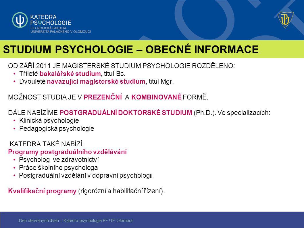 Den otevřených dveří – Katedra psychologie FF UP Olomouc STUDIUM PSYCHOLOGIE – OBECNÉ INFORMACE OD ZÁŘÍ 2011 JE MAGISTERSKÉ STUDIUM PSYCHOLOGIE ROZDĚL