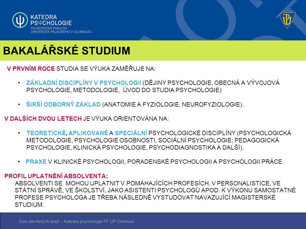 Den otevřených dveří – Katedra psychologie FF UP Olomouc BAKALÁŘSKÉ STUDIUM V PRVNÍM ROCE STUDIA SE VÝUKA ZAMĚŘUJE NA: ZÁKLADNÍ DISCIPLÍNY V PSYCHOLOG