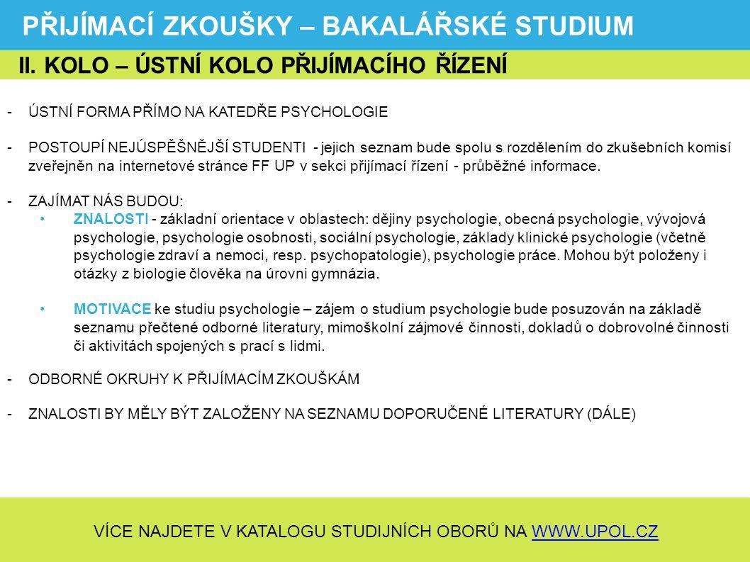 PŘIJÍMACÍ ZKOUŠKY – BAKALÁŘSKÉ STUDIUM -ÚSTNÍ FORMA PŘÍMO NA KATEDŘE PSYCHOLOGIE -POSTOUPÍ NEJÚSPĚŠNĚJŠÍ STUDENTI - jejich seznam bude spolu s rozděle