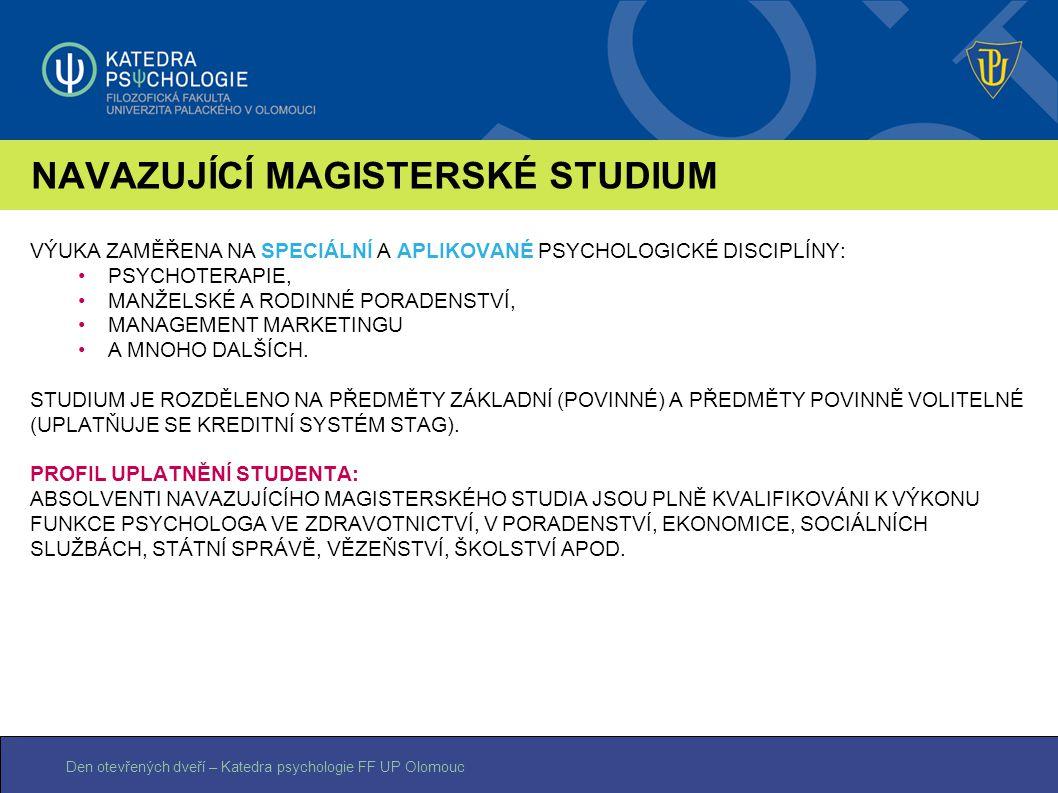 Den otevřených dveří – Katedra psychologie FF UP Olomouc NAVAZUJÍCÍ MAGISTERSKÉ STUDIUM VÝUKA ZAMĚŘENA NA SPECIÁLNÍ A APLIKOVANÉ PSYCHOLOGICKÉ DISCIPL