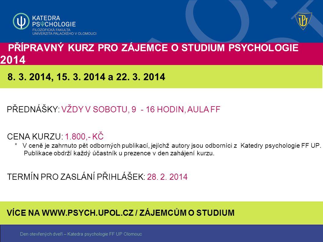 Den otevřených dveří – Katedra psychologie FF UP Olomouc PŘÍPRAVNÝ KURZ PRO ZÁJEMCE O STUDIUM PSYCHOLOGIE 2014 CENA KURZU: 1.800,- KČ * V ceně je zahr