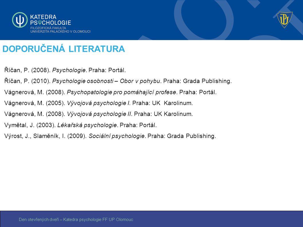 Den otevřených dveří – Katedra psychologie FF UP Olomouc DOPORUČENÁ LITERATURA Říčan, P. (2008). Psychologie. Praha: Portál. Říčan, P. (2010). Psychol
