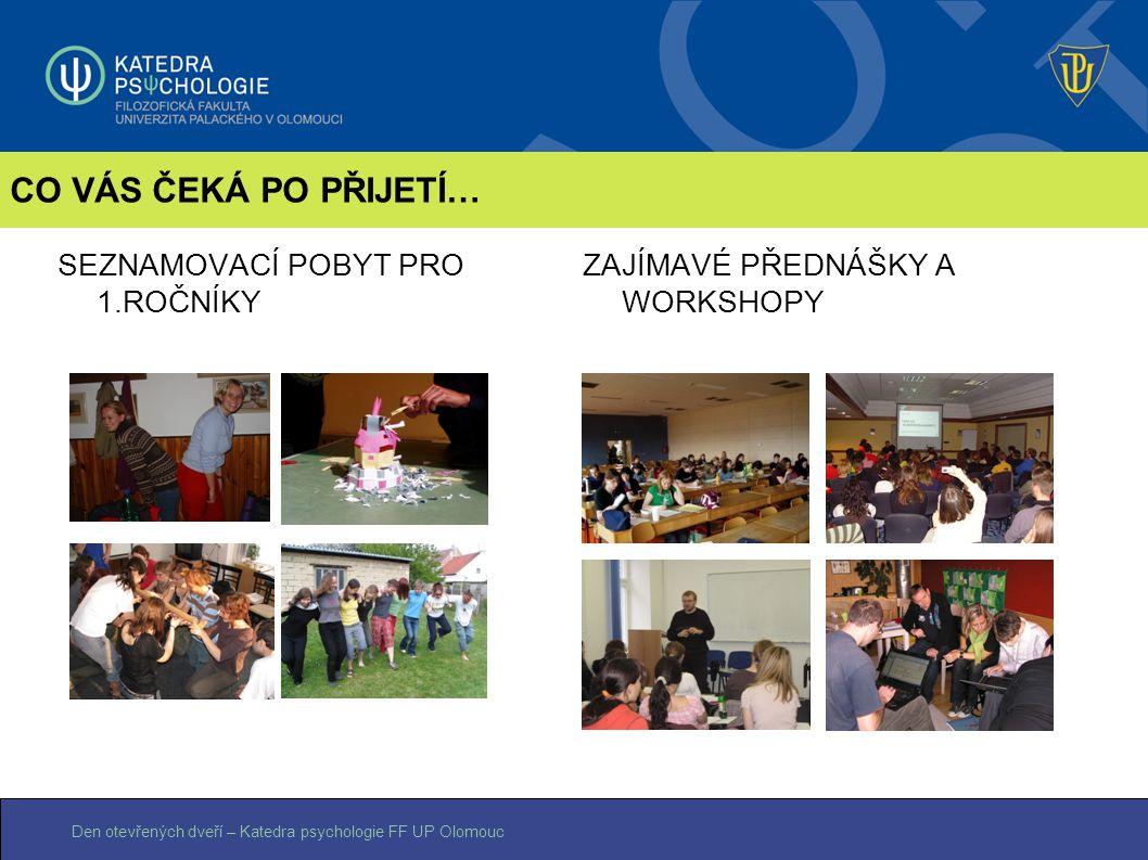 Den otevřených dveří – Katedra psychologie FF UP Olomouc CO VÁS ČEKÁ PO PŘIJETÍ… SEZNAMOVACÍ POBYT PRO 1.ROČNÍKY ZAJÍMAVÉ PŘEDNÁŠKY A WORKSHOPY