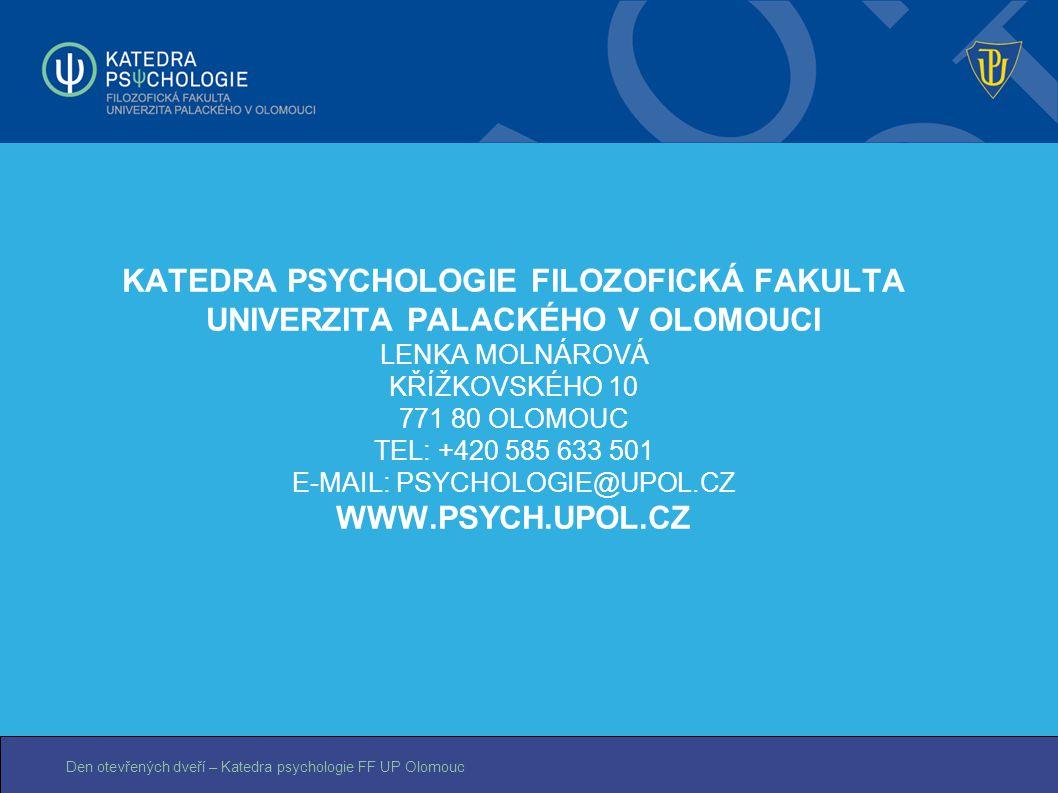 Den otevřených dveří – Katedra psychologie FF UP Olomouc KATEDRA PSYCHOLOGIE FILOZOFICKÁ FAKULTA UNIVERZITA PALACKÉHO V OLOMOUCI LENKA MOLNÁROVÁ KŘÍŽK