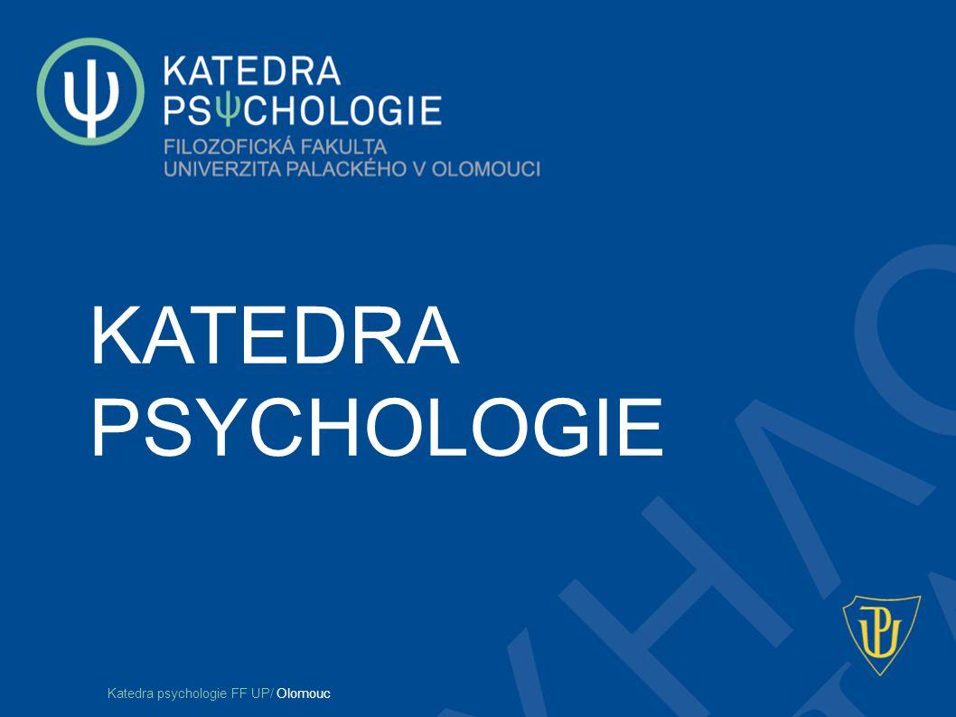 Den otevřených dveří – Katedra psychologie FF UP Olomouc KATEDRA PSYCHOLOGIE Katedra psychologie FF UP/ Olomouc