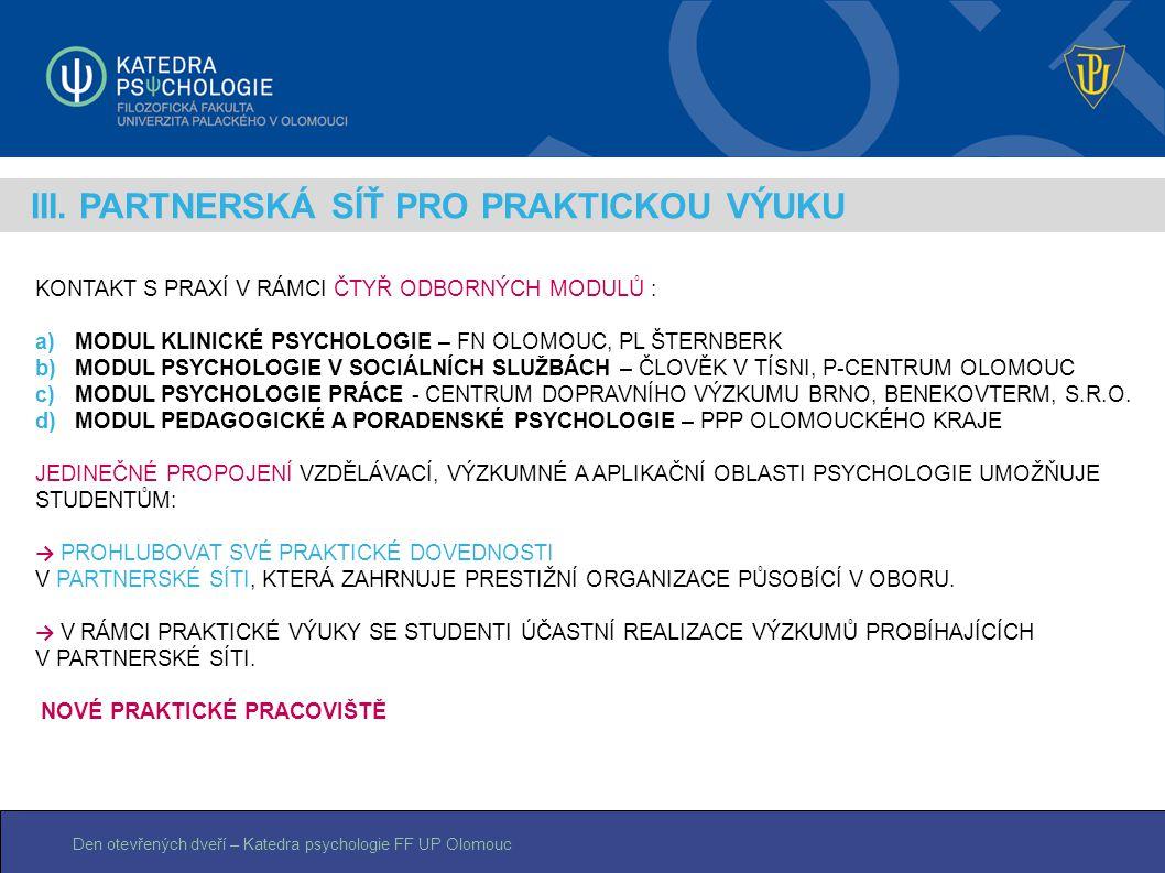 Den otevřených dveří – Katedra psychologie FF UP Olomouc III. PARTNERSKÁ SÍŤ PRO PRAKTICKOU VÝUKU KONTAKT S PRAXÍ V RÁMCI ČTYŘ ODBORNÝCH MODULŮ : a)MO