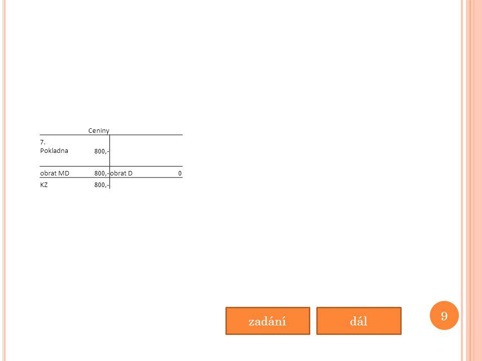 Ceniny 7. Pokladna800,- obrat MD800,-obrat D0 KZ800,- 9 dálzadání