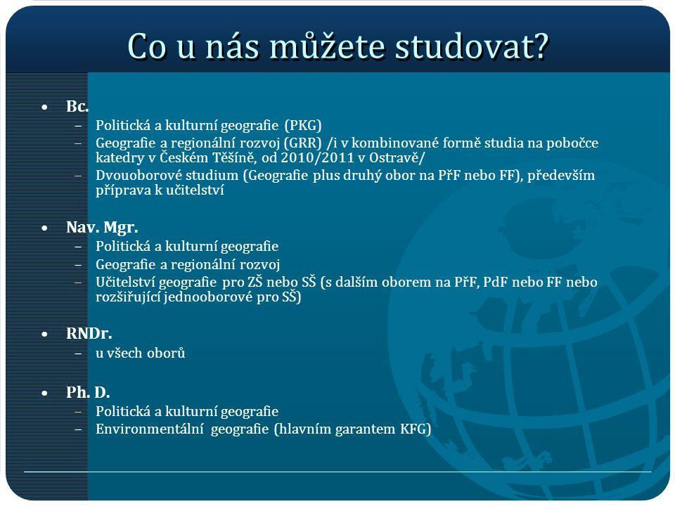 Co u nás můžete studovat? Bc. –Politická a kulturní geografie (PKG) –Geografie a regionální rozvoj (GRR) /i v kombinované formě studia na pobočce kate