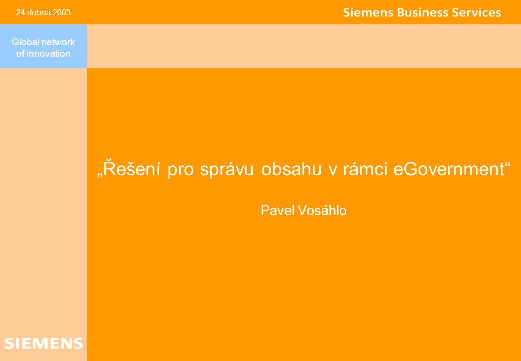 """24.dubna.2003 Global network of innovation """"Řešení pro správu obsahu v rámci eGovernment Pavel Vosáhlo"""