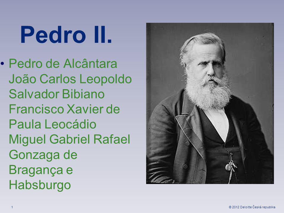 1 © 2012 Deloitte Česká republika Obrázek pouze pro ilustraci Pedro II.