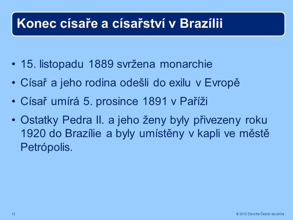 12 © 2012 Deloitte Česká republika Konec císaře a císařství v Brazílii 15.