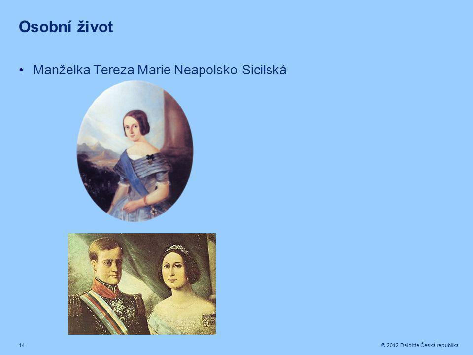 14 © 2012 Deloitte Česká republika Osobní život Manželka Tereza Marie Neapolsko-Sicilská