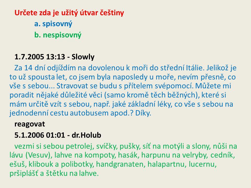 Určete zda je užitý útvar češtiny a. spisovný b.