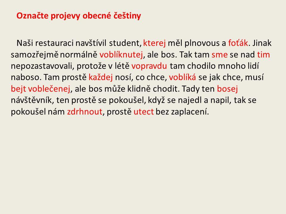 Označte projevy obecné češtiny Naši restauraci navštívil student, kterej měl plnovous a foťák.
