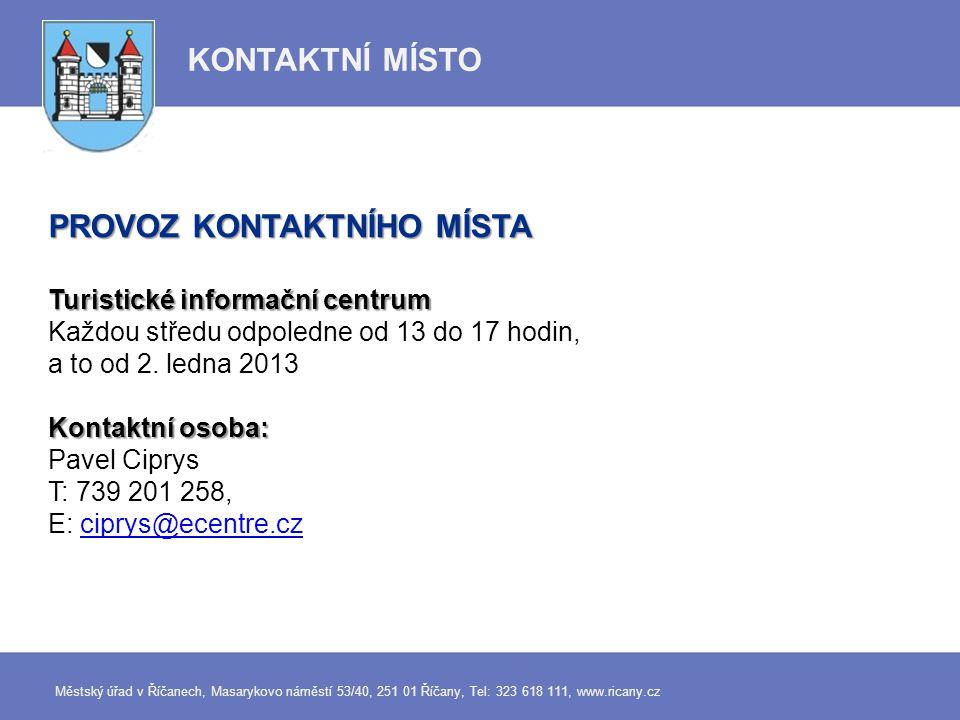 PROVOZ KONTAKTNÍHO MÍSTA Turistické informační centrum Každou středu odpoledne od 13 do 17 hodin, a to od 2. ledna 2013 Kontaktní osoba: Pavel Ciprys