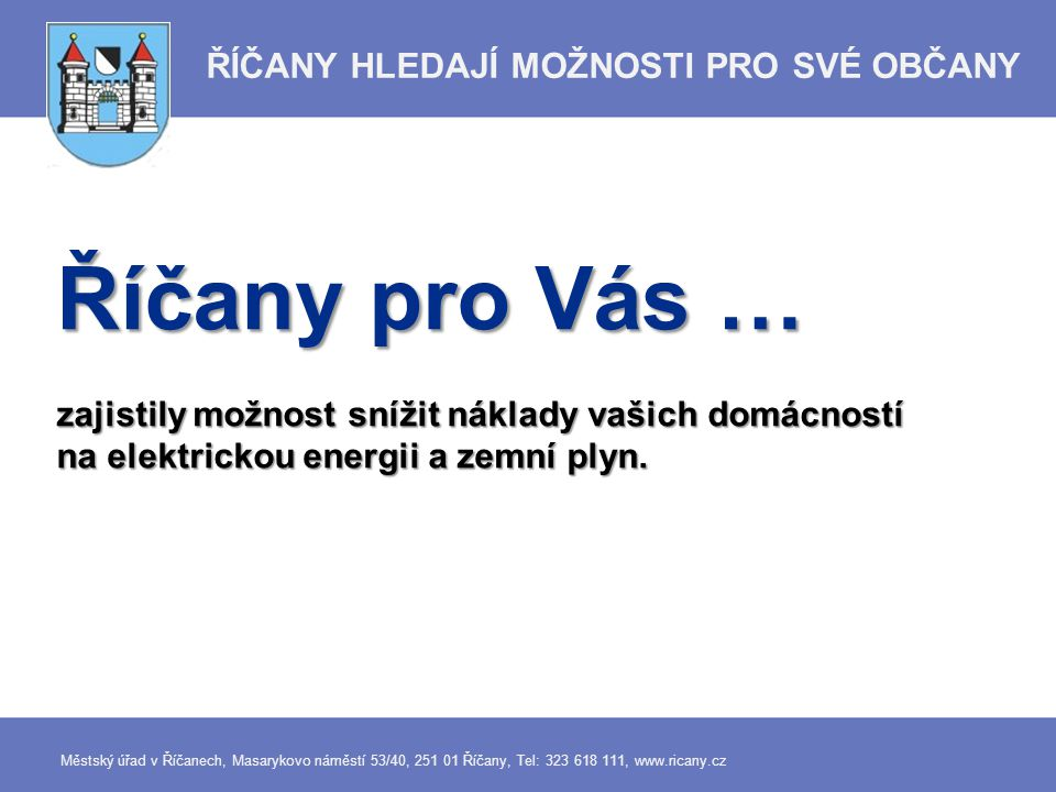 Říčany pro Vás … zajistily možnost snížit náklady vašich domácností na elektrickou energii a zemní plyn. Městský úřad v Říčanech, Masarykovo náměstí 5