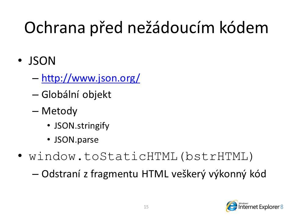 Ochrana před nežádoucím kódem JSON – http://www.json.org/ http://www.json.org/ – Globální objekt – Metody JSON.stringify JSON.parse window.toStaticHTML(bstrHTML) – Odstraní z fragmentu HTML veškerý výkonný kód 15