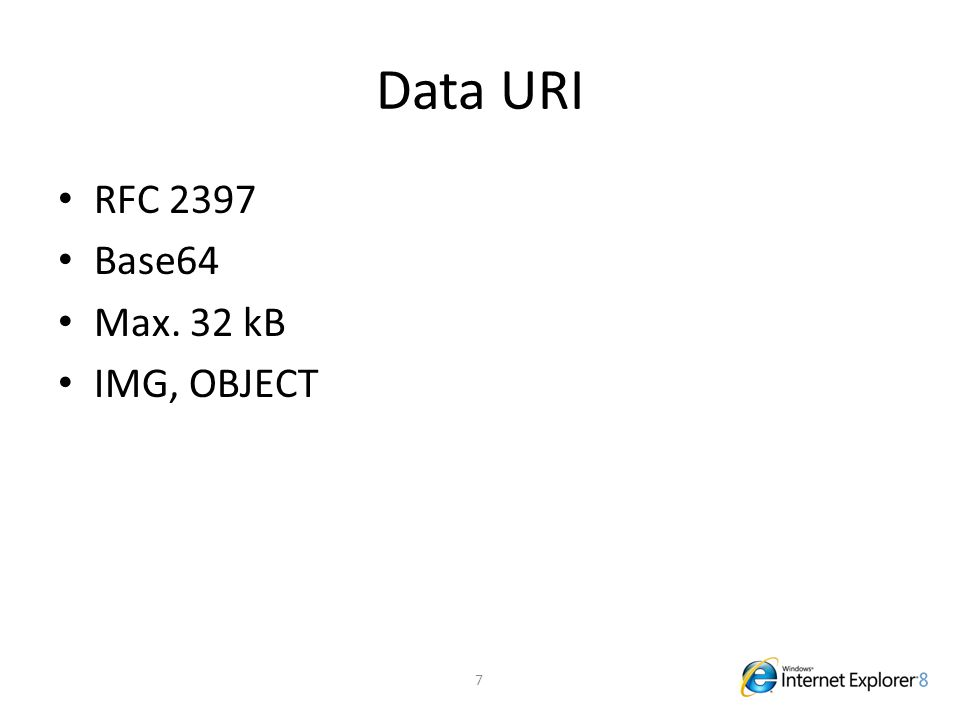 Data URI RFC 2397 Base64 Max. 32 kB IMG, OBJECT 7