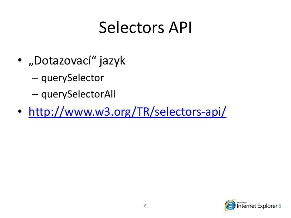 "Selectors API ""Dotazovací jazyk – querySelector – querySelectorAll http://www.w3.org/TR/selectors-api/ 8"
