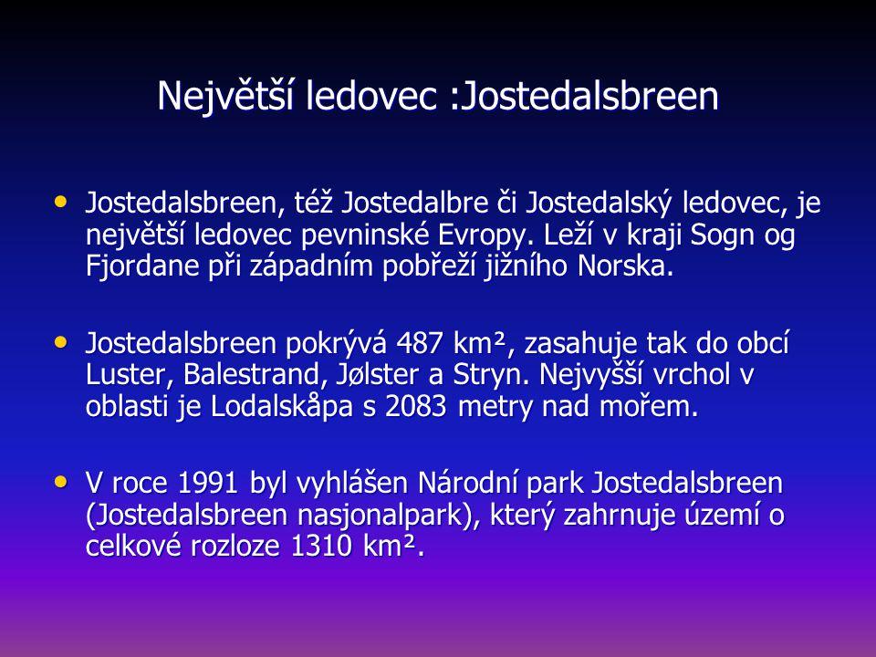 Největší ledovec :Jostedalsbreen Jostedalsbreen, též Jostedalbre či Jostedalský ledovec, je největší ledovec pevninské Evropy.