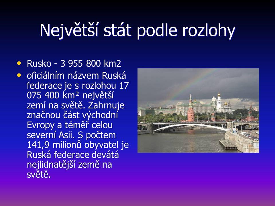 Největší stát podle rozlohy Rusko - 3 955 800 km2 Rusko - 3 955 800 km2 oficiálním názvem Ruská federace je s rozlohou 17 075 400 km² největší zemí na světě.