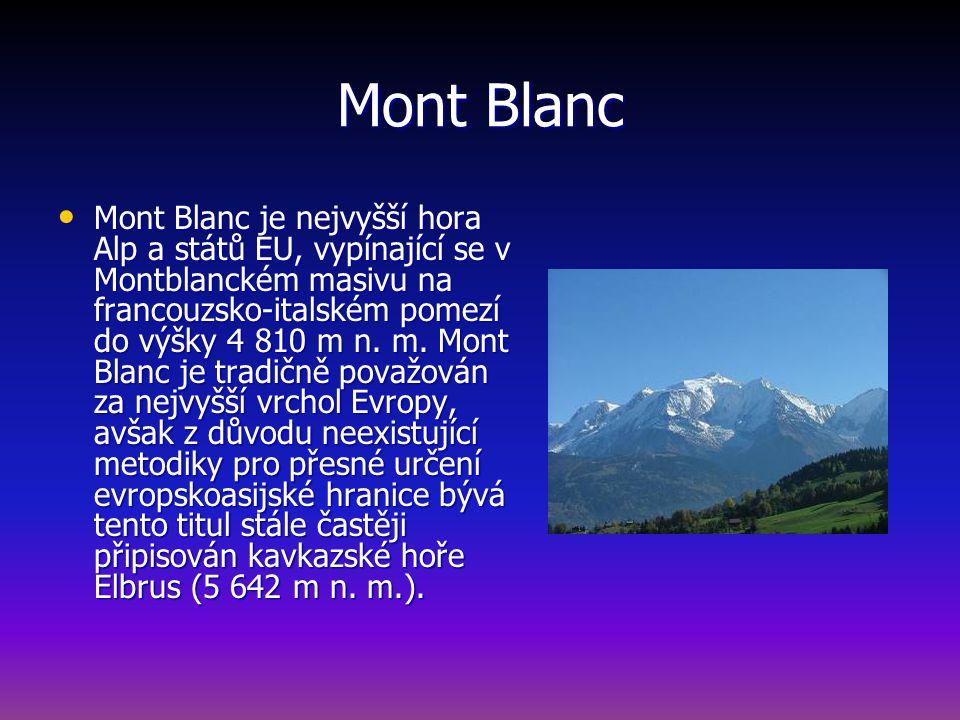 Mont Blanc Mont Blanc je nejvyšší hora Alp a států EU, vypínající se v Montblanckém masivu na francouzsko-italském pomezí do výšky 4 810 m n.