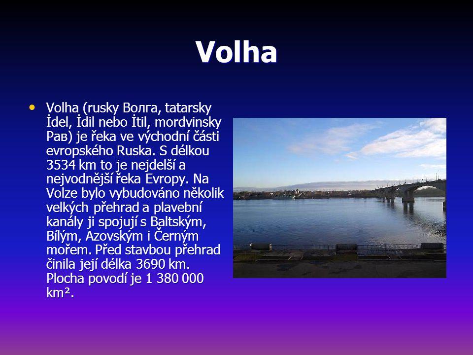 Volha Volha (rusky Волга, tatarsky İdel, İdil nebo İtil, mordvinsky Рав) je řeka ve východní části evropského Ruska.