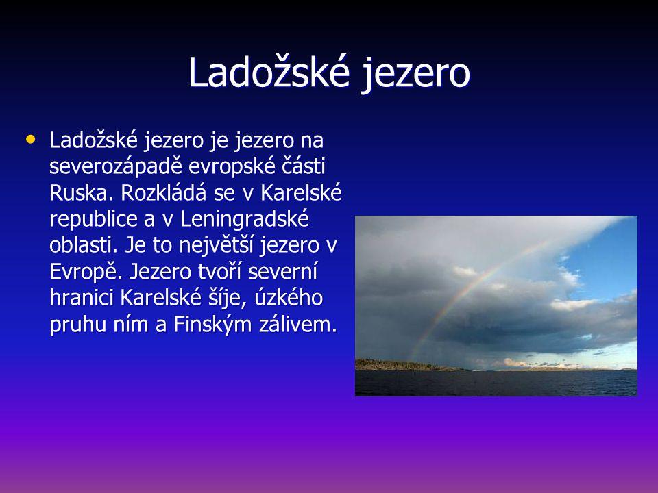 Ladožské jezero Ladožské jezero je jezero na severozápadě evropské části Ruska.