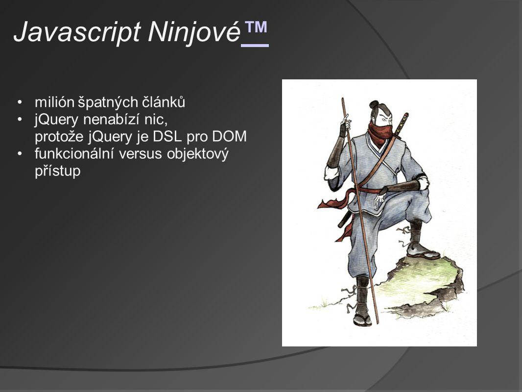 Javascript Ninjové™™ milión špatných článků jQuery nenabízí nic, protože jQuery je DSL pro DOM funkcionální versus objektový přístup