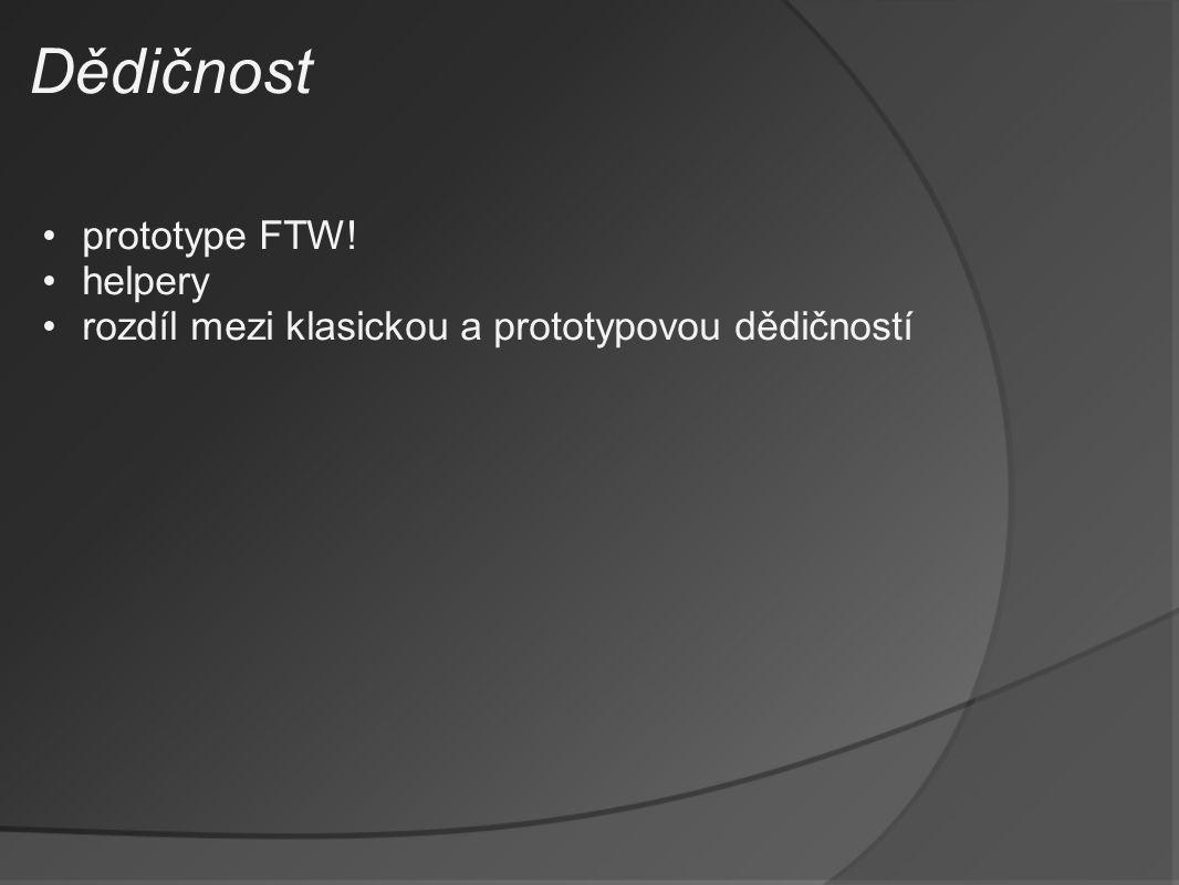 Dědičnost prototype FTW! helpery rozdíl mezi klasickou a prototypovou dědičností