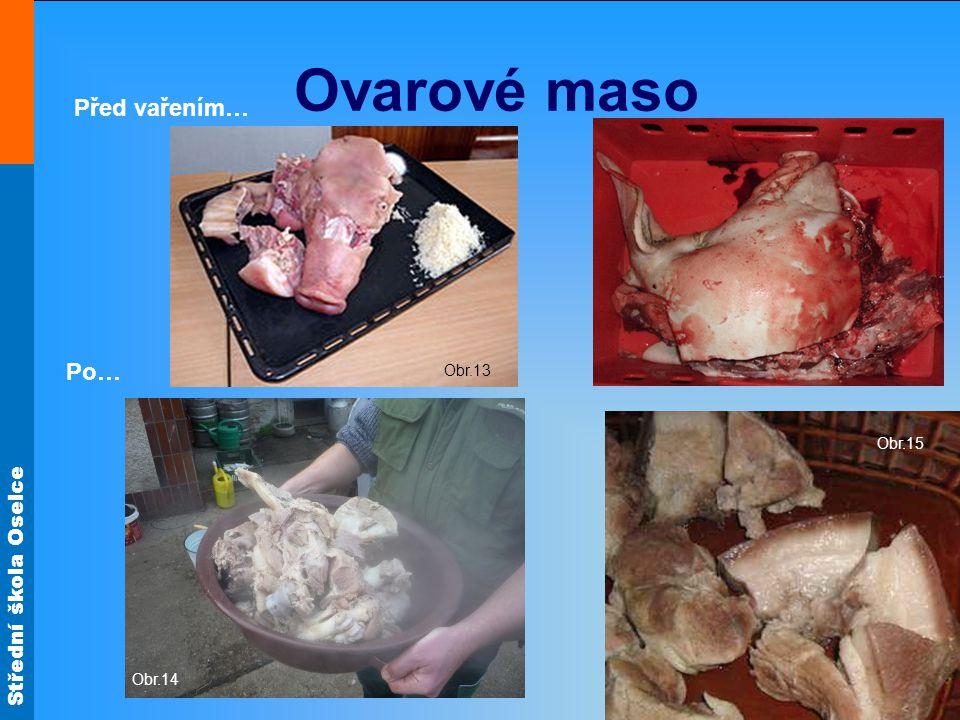 Střední škola Oselce Ovarové maso Obr.13 Před vařením… Po… Obr.15 Obr.14