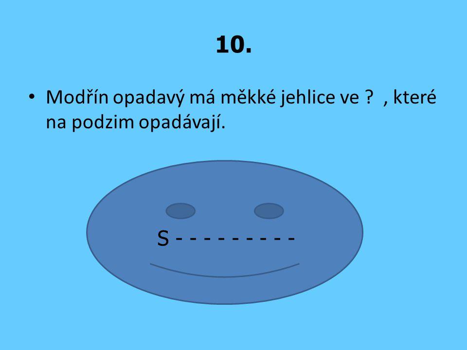 10. Modřín opadavý má měkké jehlice ve ?, které na podzim opadávají. S - - - - - - - - -