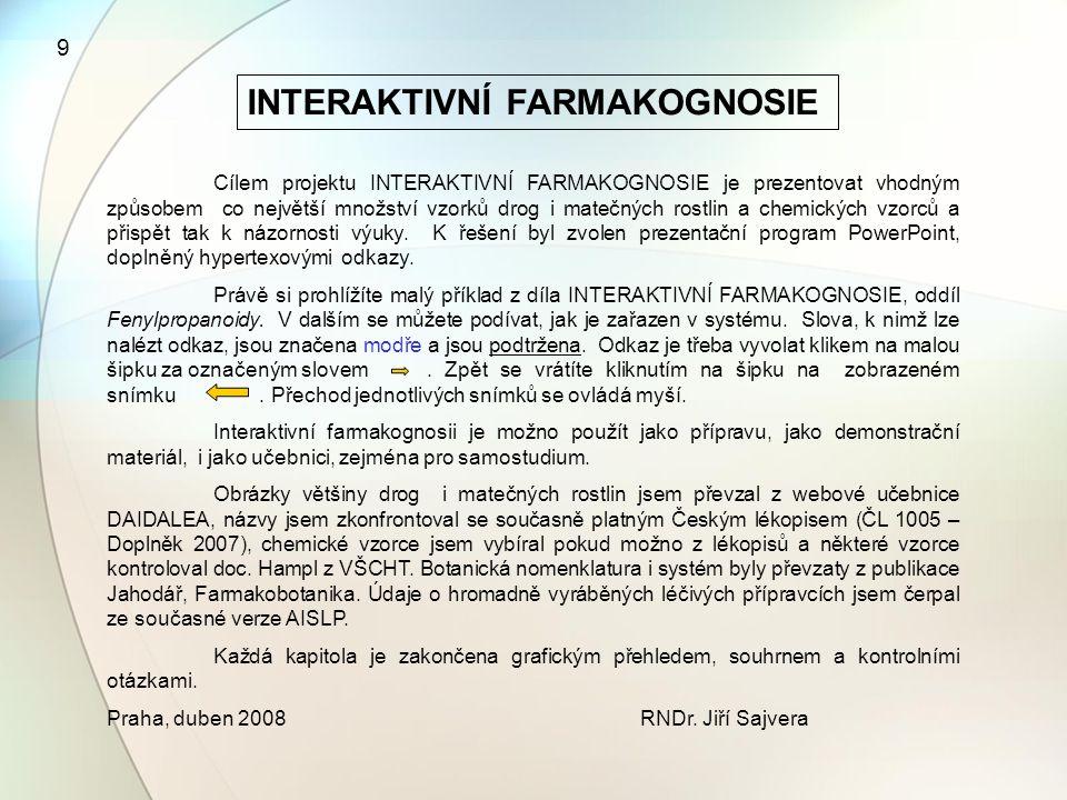 9 INTERAKTIVNÍ FARMAKOGNOSIE Cílem projektu INTERAKTIVNÍ FARMAKOGNOSIE je prezentovat vhodným způsobem co největší množství vzorků drog i matečných ro