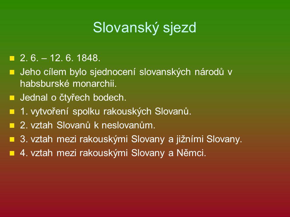 Slovanský sjezd 2. 6. – 12. 6. 1848. Jeho cílem bylo sjednocení slovanských národů v habsburské monarchii. Jednal o čtyřech bodech. 1. vytvoření spolk