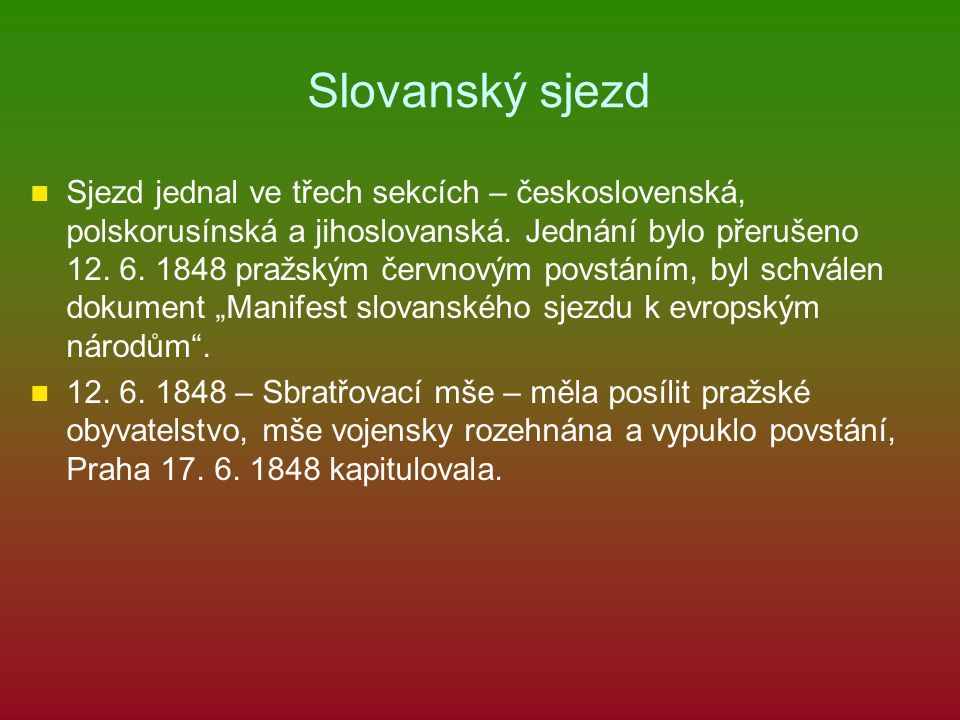 Slovanský sjezd Sjezd jednal ve třech sekcích – československá, polskorusínská a jihoslovanská. Jednání bylo přerušeno 12. 6. 1848 pražským červnovým