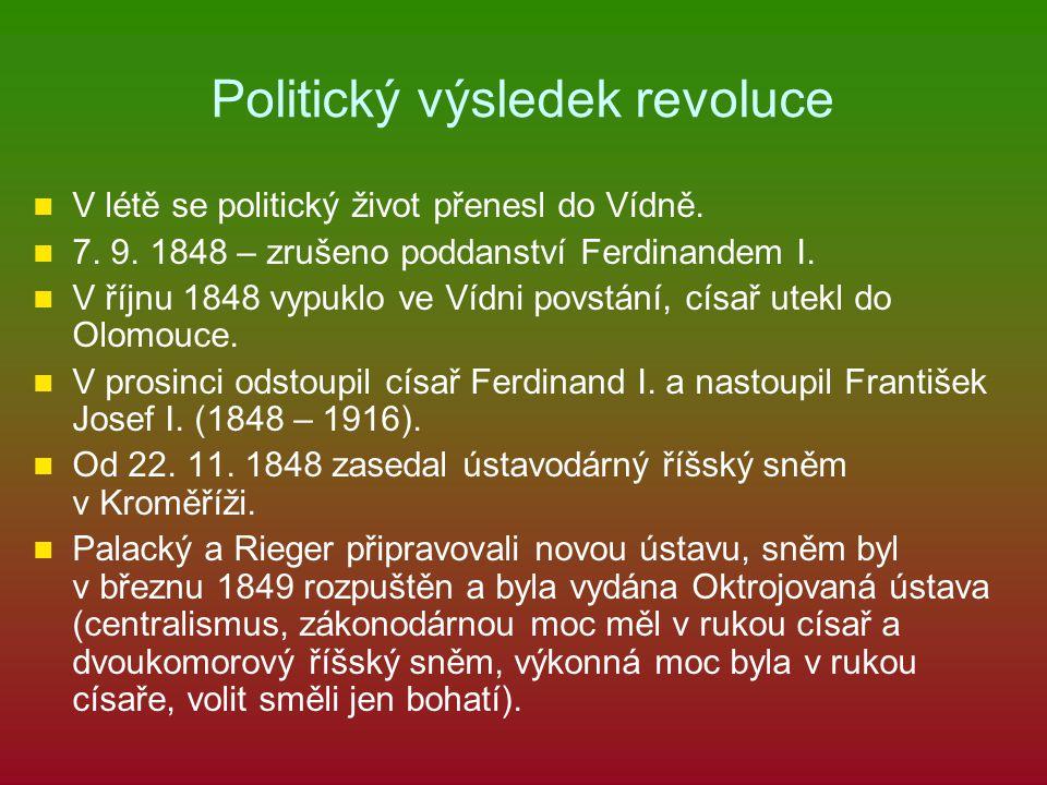 Politický výsledek revoluce V létě se politický život přenesl do Vídně. 7. 9. 1848 – zrušeno poddanství Ferdinandem I. V říjnu 1848 vypuklo ve Vídni p