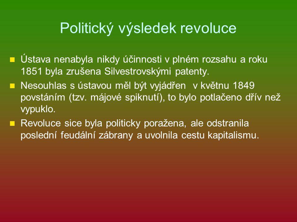Politický výsledek revoluce Ústava nenabyla nikdy účinnosti v plném rozsahu a roku 1851 byla zrušena Silvestrovskými patenty. Nesouhlas s ústavou měl