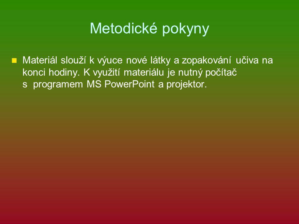 Metodické pokyny Materiál slouží k výuce nové látky a zopakování učiva na konci hodiny. K využití materiálu je nutný počítač s programem MS PowerPoint