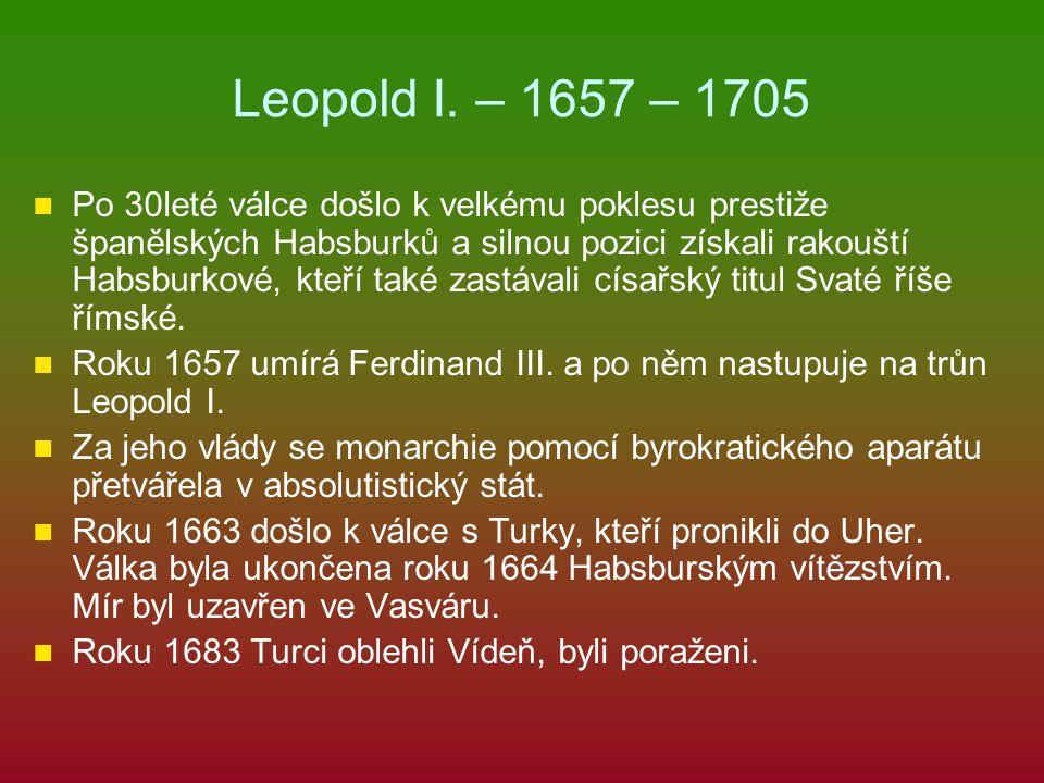 Leopold I. – 1657 – 1705 Po 30leté válce došlo k velkému poklesu prestiže španělských Habsburků a silnou pozici získali rakouští Habsburkové, kteří ta