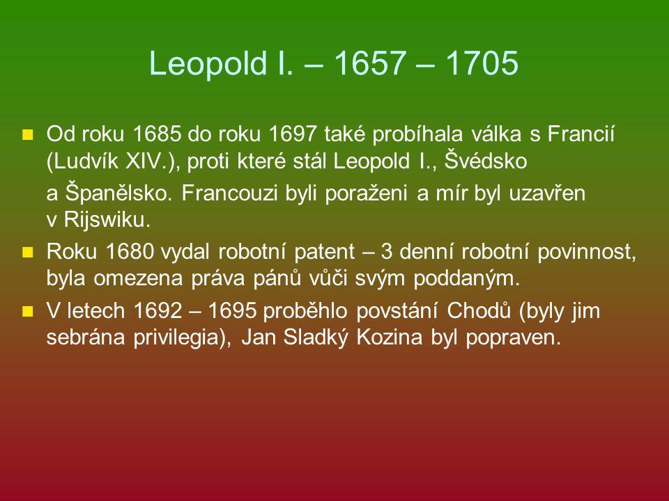 Leopold I. – 1657 – 1705 Od roku 1685 do roku 1697 také probíhala válka s Francií (Ludvík XIV.), proti které stál Leopold I., Švédsko a Španělsko. Fra