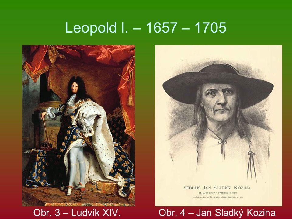 Leopold I. – 1657 – 1705 Obr. 3 – Ludvík XIV. Obr. 4 – Jan Sladký Kozina
