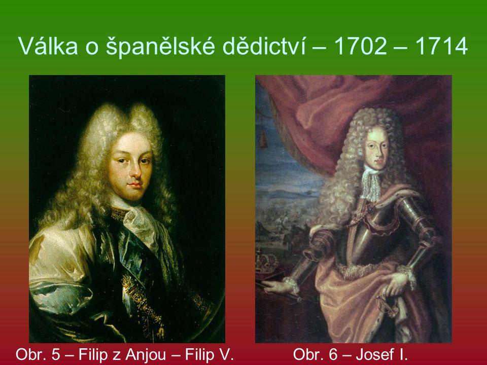 Válka o španělské dědictví – 1702 – 1714 Obr. 5 – Filip z Anjou – Filip V. Obr. 6 – Josef I.