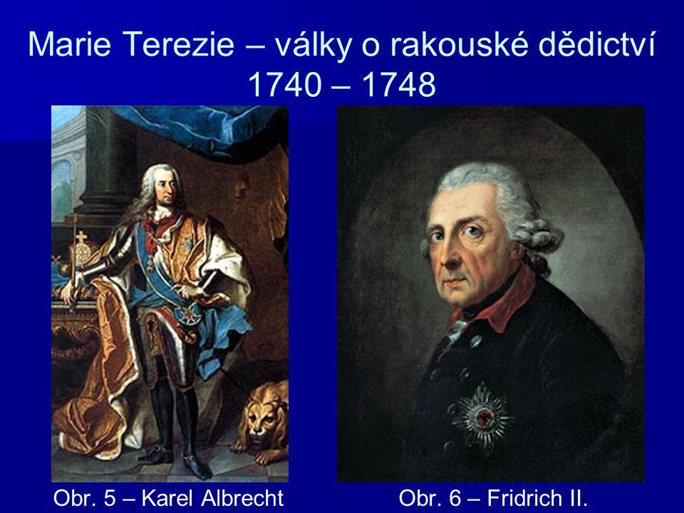 Marie Terezie – války o rakouské dědictví 1740 – 1748 Obr. 5 – Karel Albrecht Obr. 6 – Fridrich II.